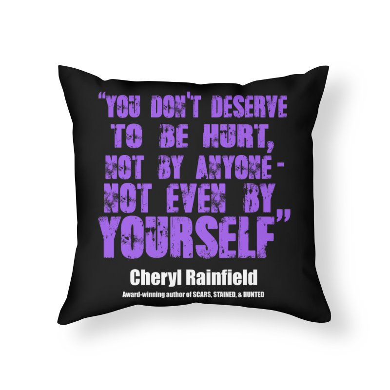 You Don't Deserve To Be Hurt, Not By Anyone - Not Even Yourself (textured font) Home Throw Pillow by CherylRainfield's Shop