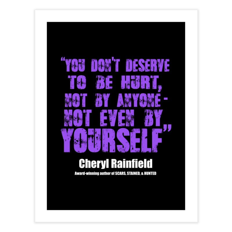 You Don't Deserve To Be Hurt, Not By Anyone - Not Even Yourself (textured font) Home Fine Art Print by CherylRainfield's Shop
