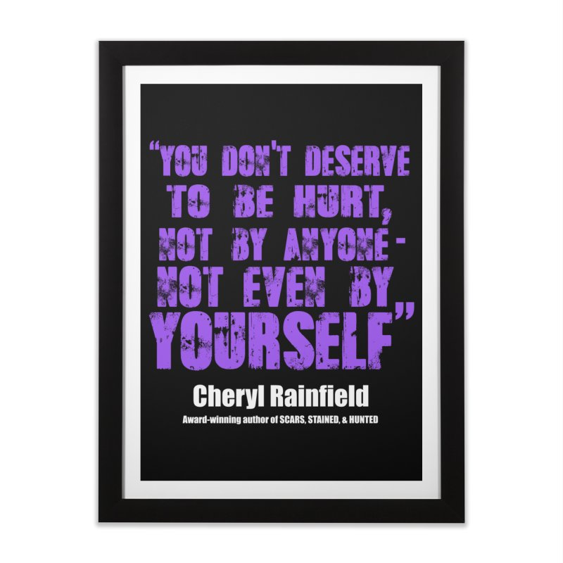 You Don't Deserve To Be Hurt, Not By Anyone - Not Even Yourself (textured font) Home Framed Fine Art Print by CherylRainfield's Shop