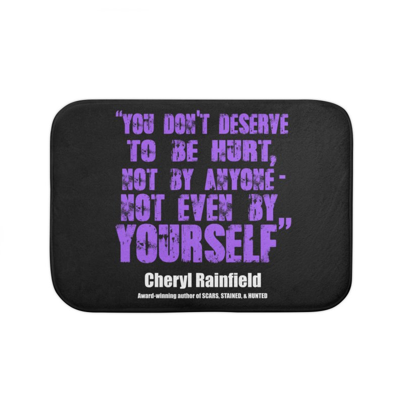 You Don't Deserve To Be Hurt, Not By Anyone - Not Even Yourself (textured font) Home Bath Mat by CherylRainfield's Shop