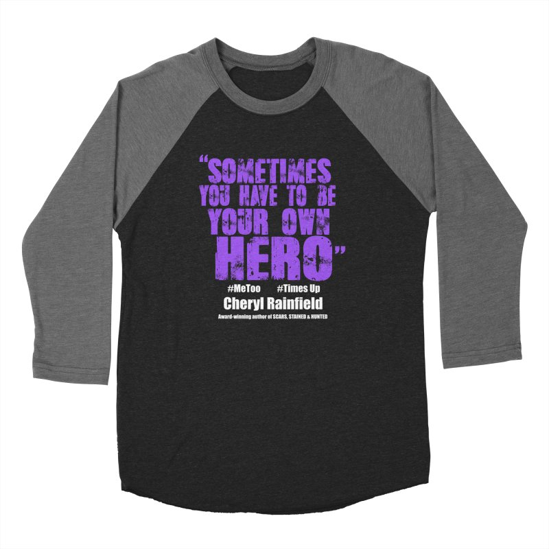 Sometimes You Have To Be Your Own Hero #MeToo #TimesUp Women's Baseball Triblend Longsleeve T-Shirt by CherylRainfield's Shop