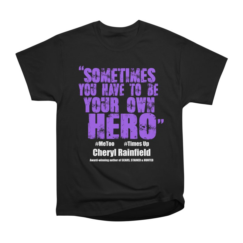 Sometimes You Have To Be Your Own Hero #MeToo #TimesUp Women's Heavyweight Unisex T-Shirt by CherylRainfield's Shop