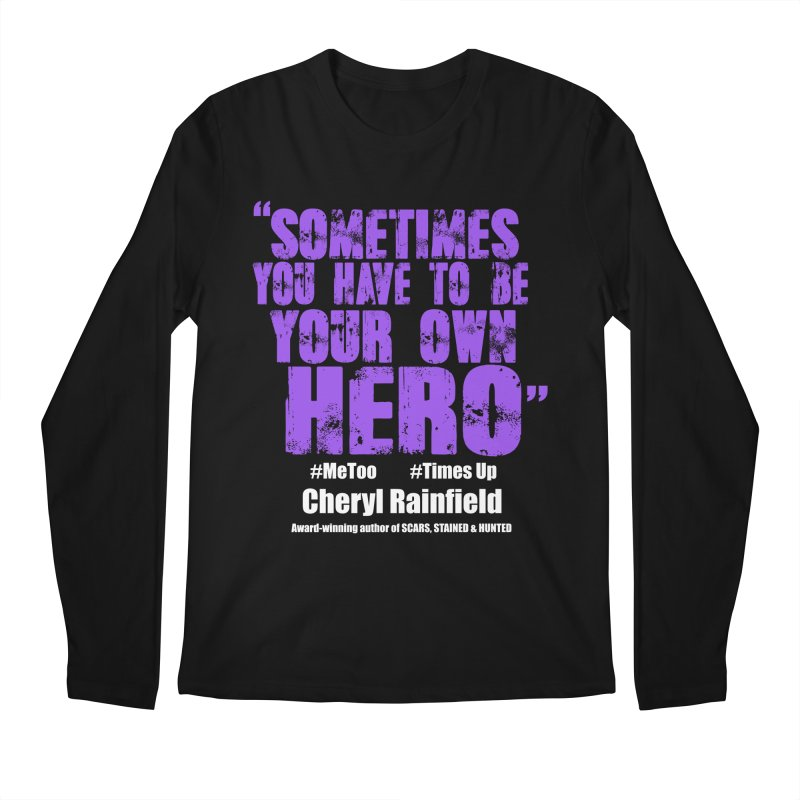 Sometimes You Have To Be Your Own Hero #MeToo #TimesUp Men's Regular Longsleeve T-Shirt by CherylRainfield's Shop