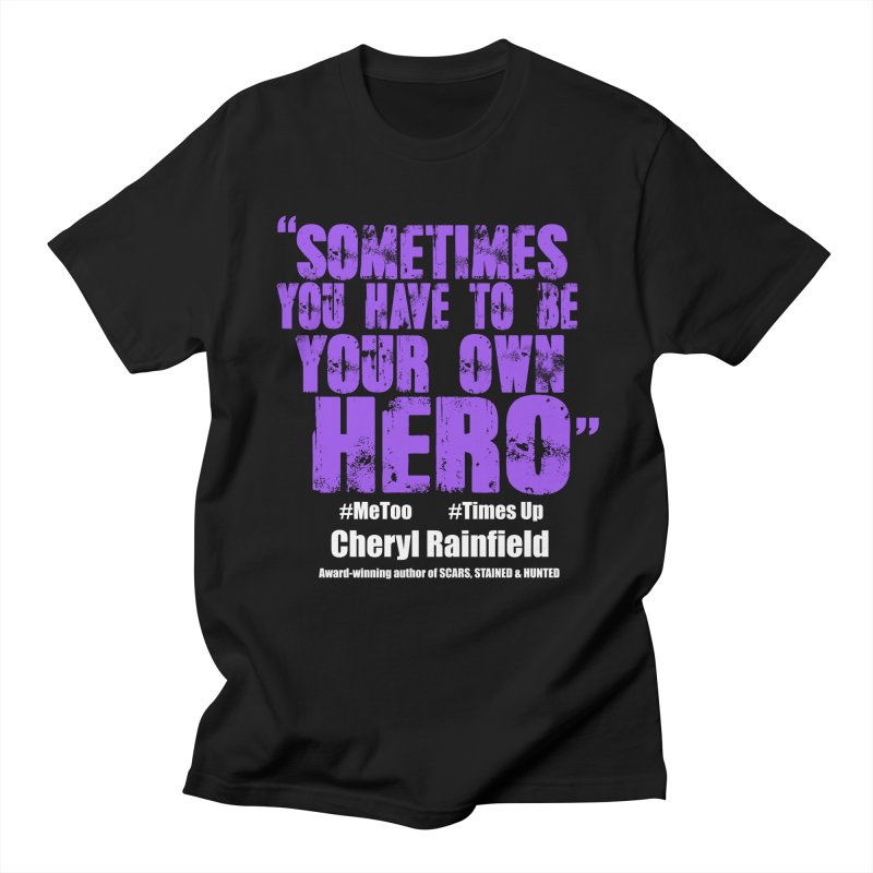 Sometimes You Have To Be Your Own Hero #MeToo #TimesUp Men's Regular T-Shirt by CherylRainfield's Shop
