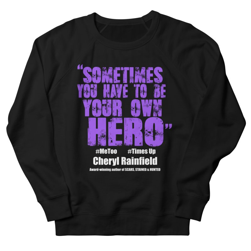 Sometimes You Have To Be Your Own Hero #MeToo #TimesUp Women's French Terry Sweatshirt by CherylRainfield's Shop