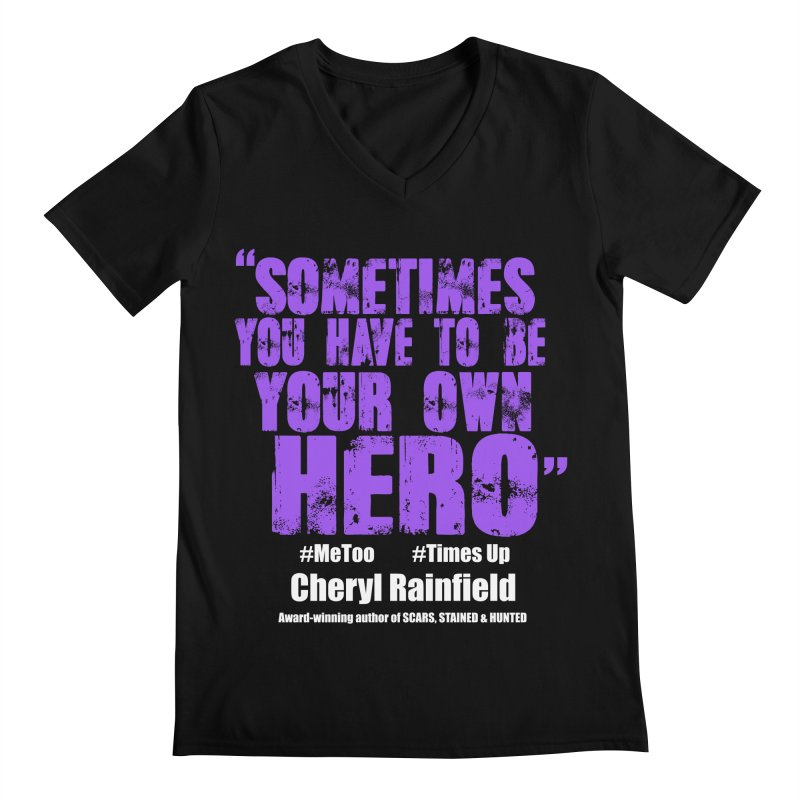 Sometimes You Have To Be Your Own Hero #MeToo #TimesUp Men's Regular V-Neck by CherylRainfield's Shop