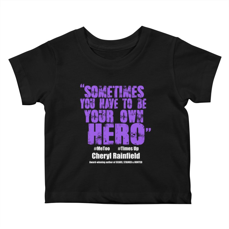 Sometimes You Have To Be Your Own Hero #MeToo #TimesUp Kids Baby T-Shirt by CherylRainfield's Shop