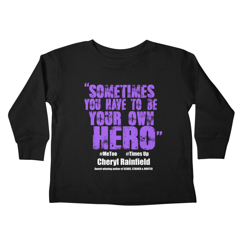 Sometimes You Have To Be Your Own Hero #MeToo #TimesUp Kids Toddler Longsleeve T-Shirt by CherylRainfield's Shop