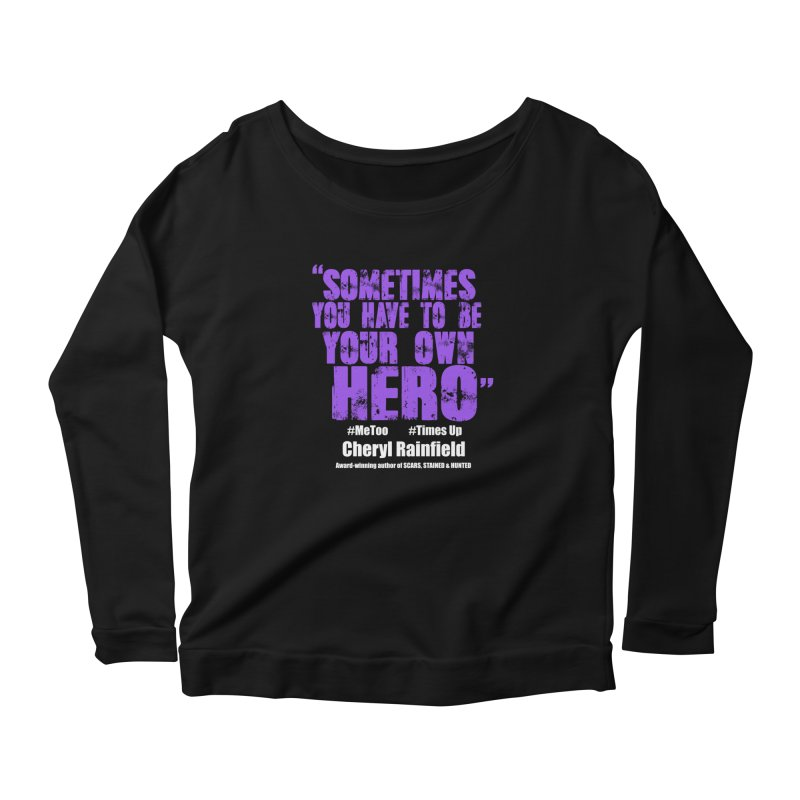 Sometimes You Have To Be Your Own Hero #MeToo #TimesUp Women's Longsleeve T-Shirt by CherylRainfield's Shop