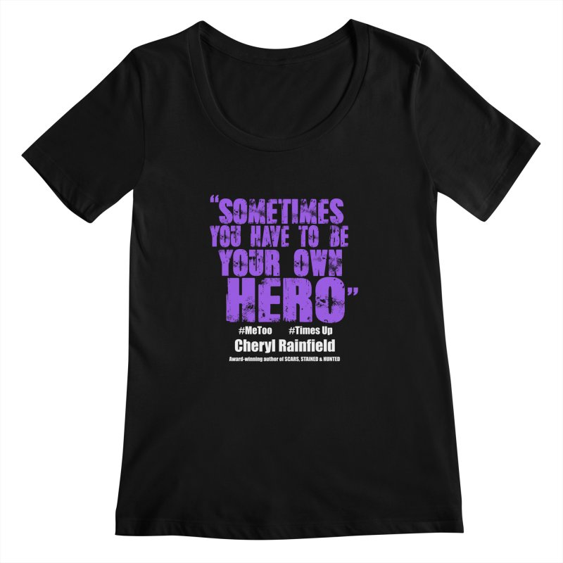 Sometimes You Have To Be Your Own Hero #MeToo #TimesUp Women's Regular Scoop Neck by CherylRainfield's Shop