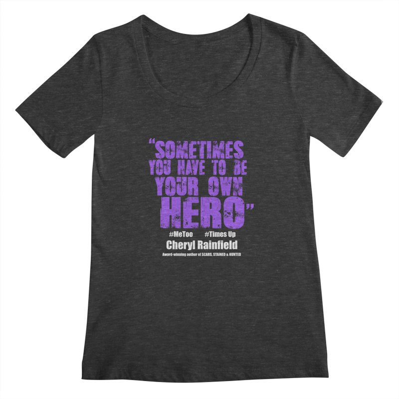 Sometimes You Have To Be Your Own Hero #MeToo #TimesUp Women's Scoopneck by CherylRainfield's Shop