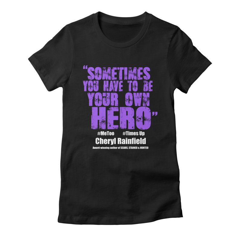 Sometimes You Have To Be Your Own Hero #MeToo #TimesUp Women's Fitted T-Shirt by CherylRainfield's Shop