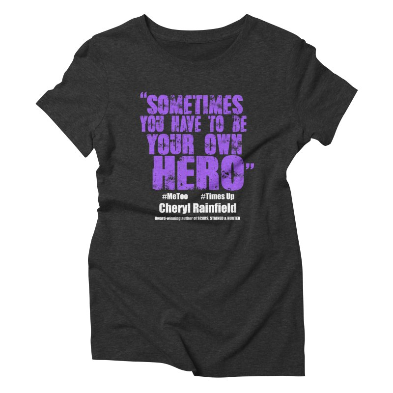 Sometimes You Have To Be Your Own Hero #MeToo #TimesUp Women's Triblend T-Shirt by CherylRainfield's Shop