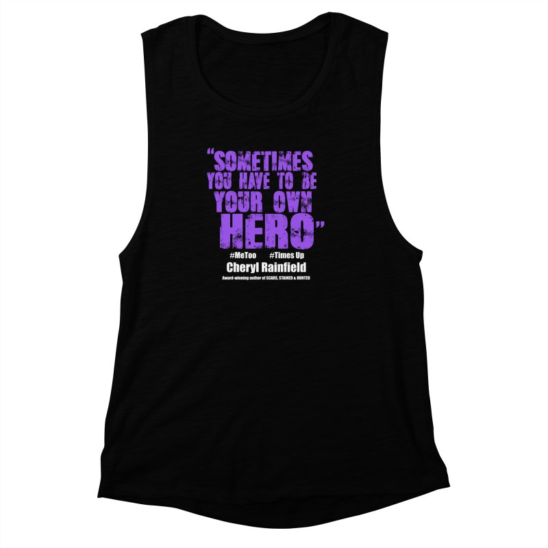 Sometimes You Have To Be Your Own Hero #MeToo #TimesUp Women's Muscle Tank by CherylRainfield's Shop