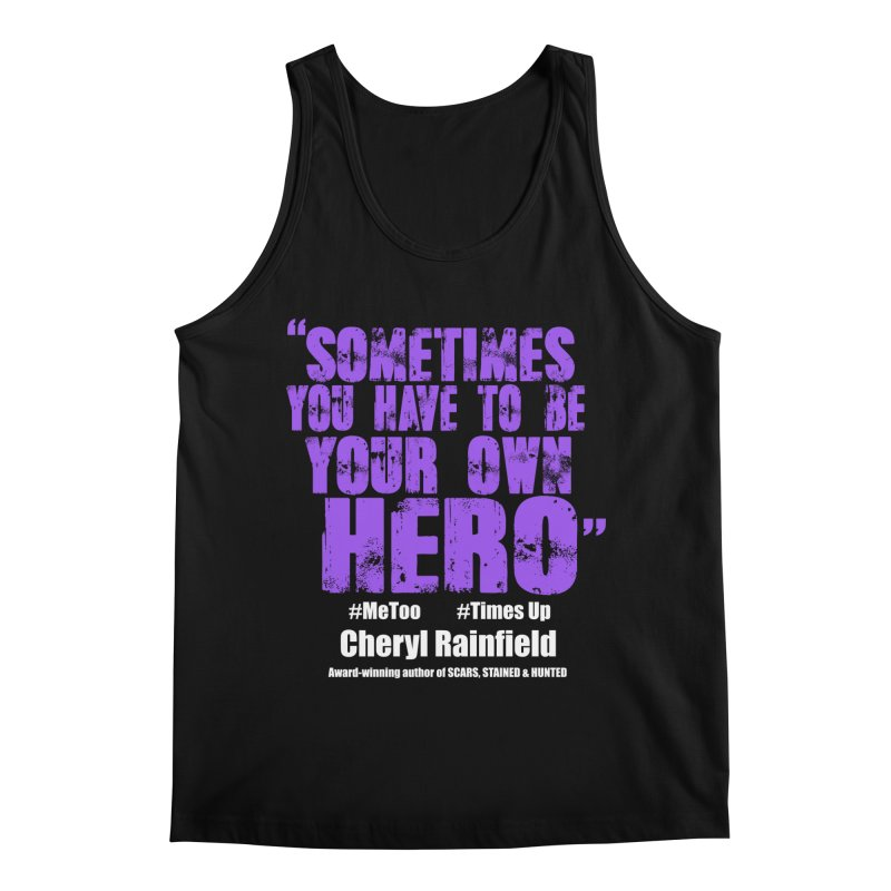 Sometimes You Have To Be Your Own Hero #MeToo #TimesUp Men's Tank by CherylRainfield's Shop