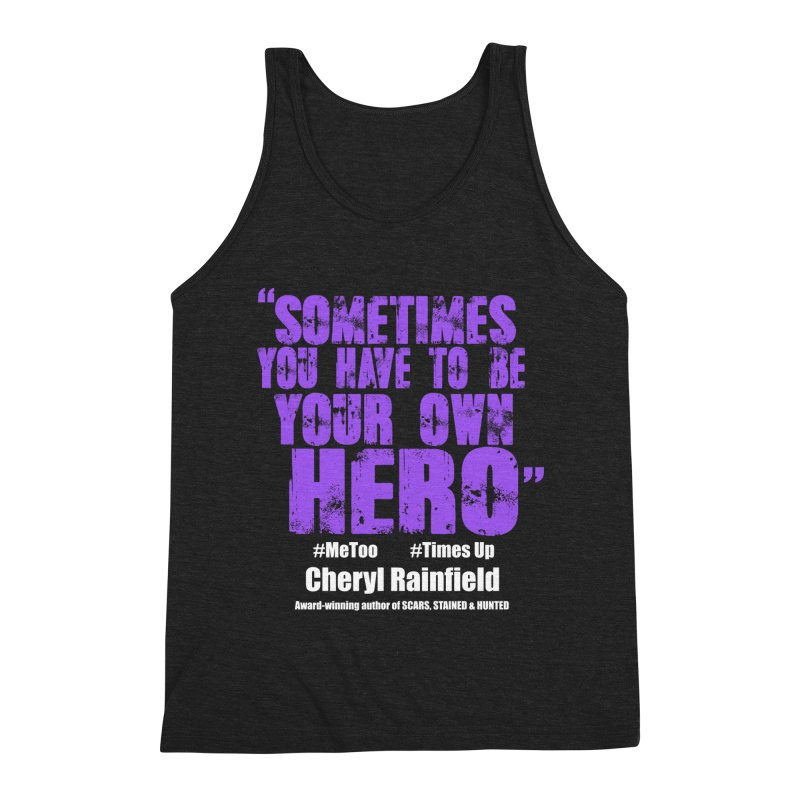 Sometimes You Have To Be Your Own Hero #MeToo #TimesUp Men's Triblend Tank by CherylRainfield's Shop