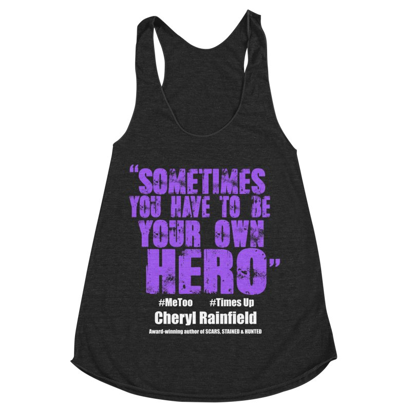 Sometimes You Have To Be Your Own Hero #MeToo #TimesUp Women's Racerback Triblend Tank by CherylRainfield's Shop