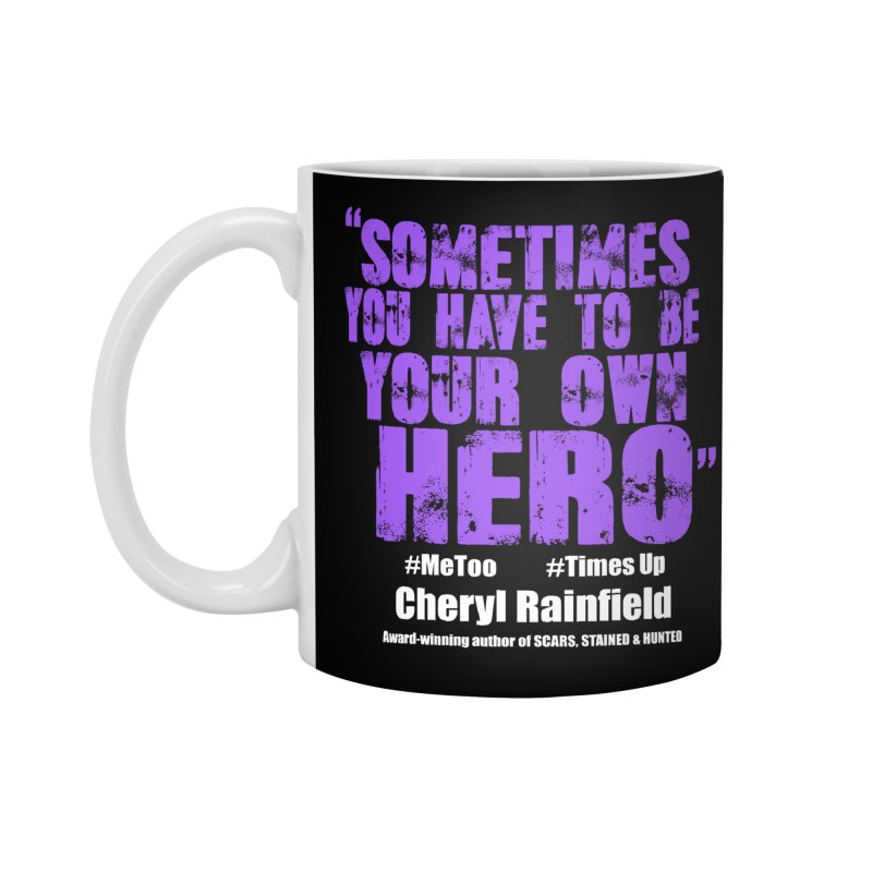 Sometimes You Have To Be Your Own Hero #MeToo #TimesUp Accessories Mug by CherylRainfield's Shop