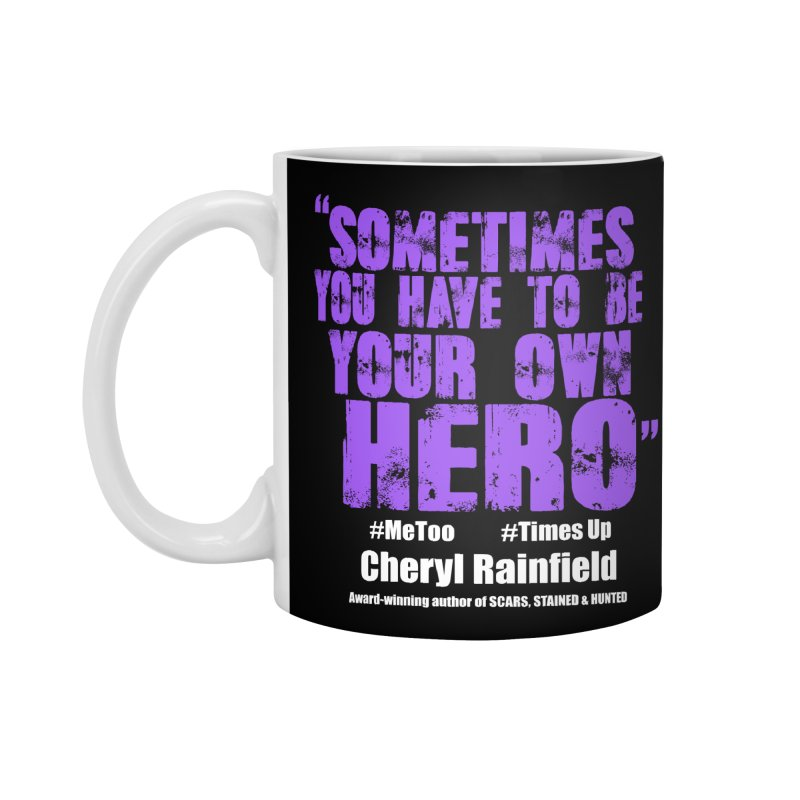 Sometimes You Have To Be Your Own Hero #MeToo #TimesUp Accessories Standard Mug by CherylRainfield's Shop