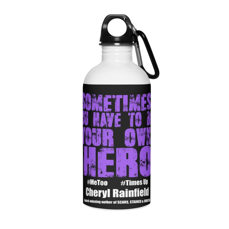 Sometimes You Have To Be Your Own Hero #MeToo #TimesUp Accessories Water Bottle by CherylRainfield's Shop