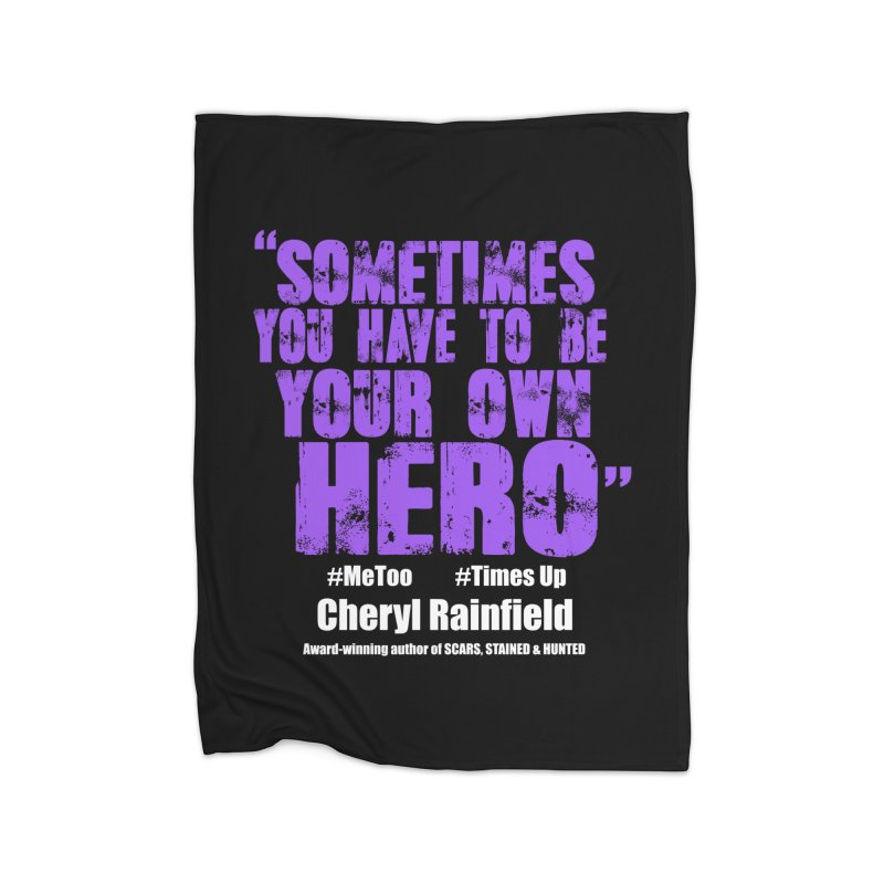 Sometimes You Have To Be Your Own Hero #MeToo #TimesUp Home Blanket by CherylRainfield's Shop