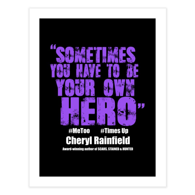 Sometimes You Have To Be Your Own Hero #MeToo #TimesUp Home Fine Art Print by CherylRainfield's Shop