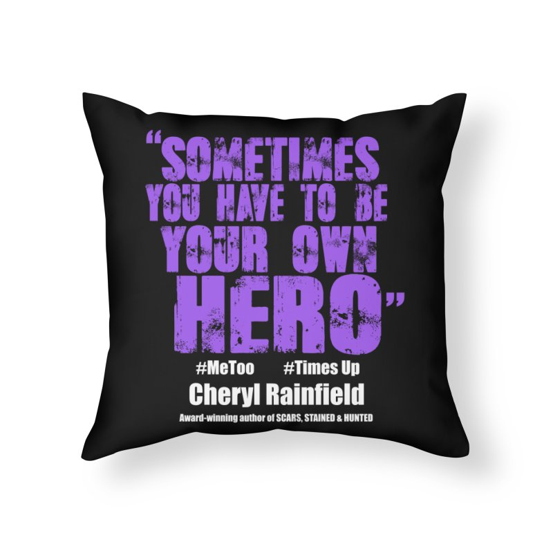 Sometimes You Have To Be Your Own Hero #MeToo #TimesUp Home Throw Pillow by CherylRainfield's Shop