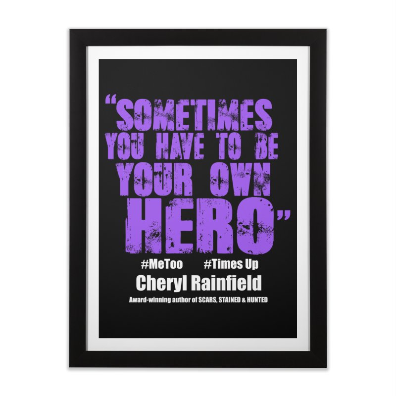 Sometimes You Have To Be Your Own Hero #MeToo #TimesUp Home Framed Fine Art Print by CherylRainfield's Shop