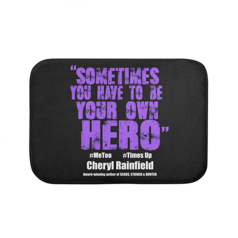 Sometimes You Have To Be Your Own Hero #MeToo #TimesUp Home Bath Mat by CherylRainfield's Shop