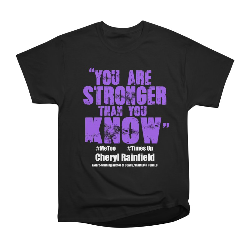 You Are Stronger Than You Know #MeToo #TimesUp Women's Classic Unisex T-Shirt by CherylRainfield's Shop