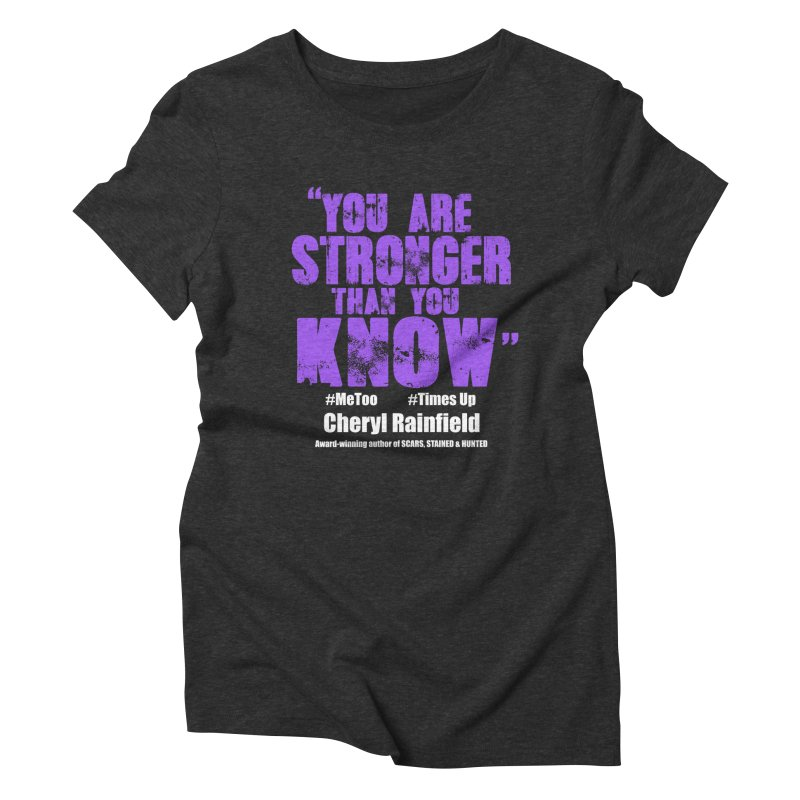 You Are Stronger Than You Know #MeToo #TimesUp Women's Triblend T-Shirt by CherylRainfield's Shop