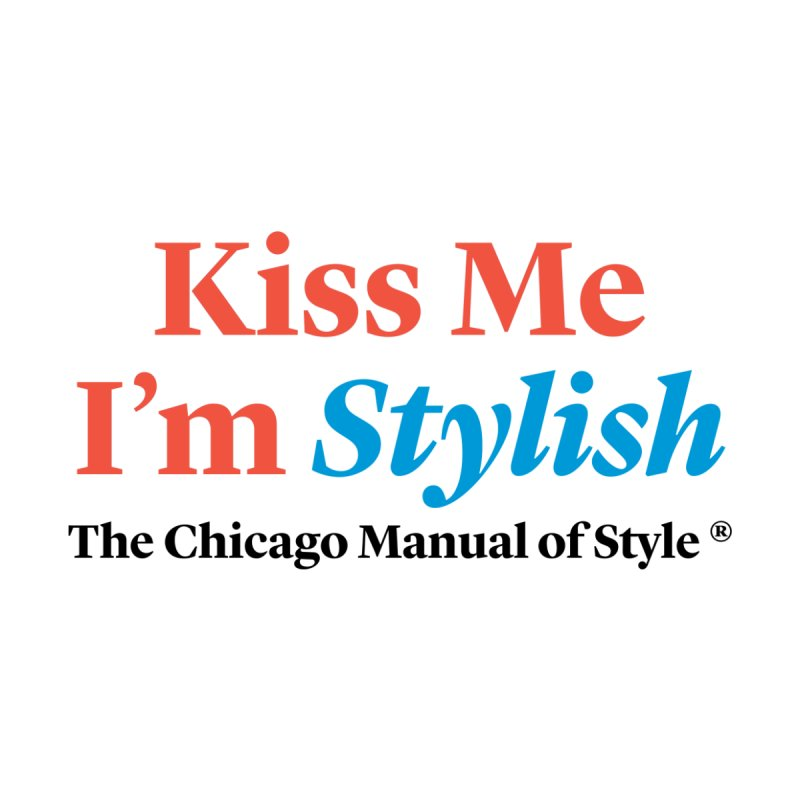 Kiss Me I'm Stylish Men T-Shirt by Chicago Manual of Style