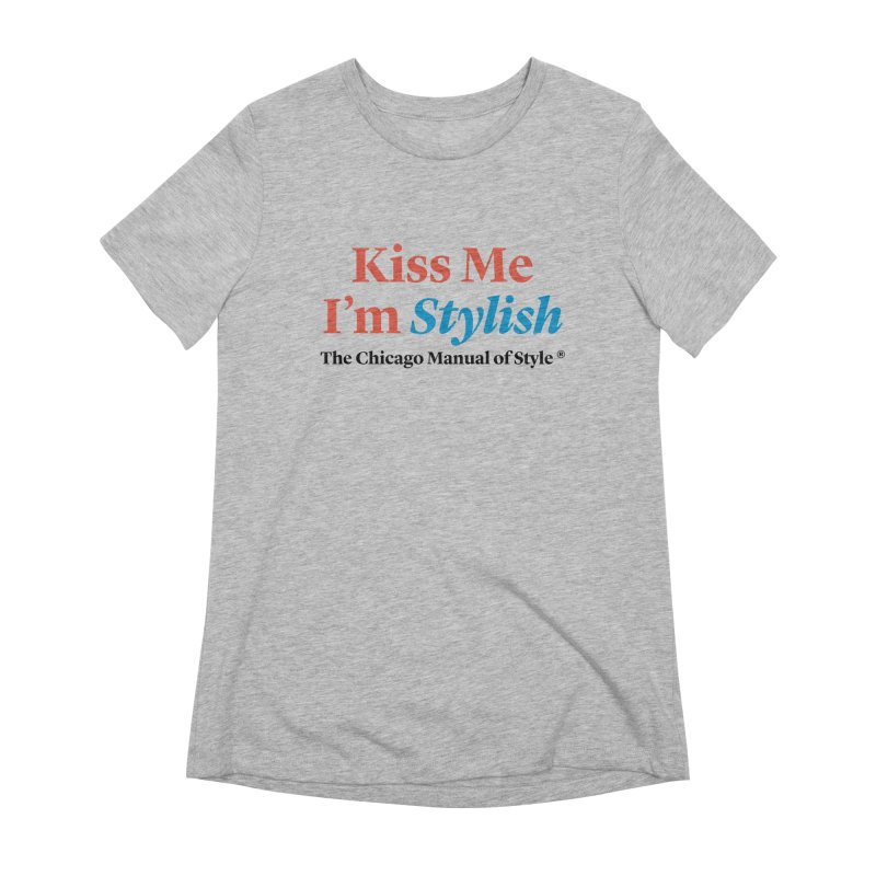Kiss Me I'm Stylish Women's Extra Soft T-Shirt by Chicago Manual of Style