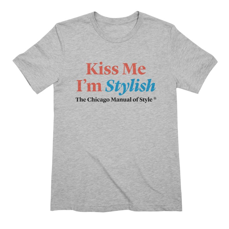 Kiss Me I'm Stylish Men's Extra Soft T-Shirt by Chicago Manual of Style