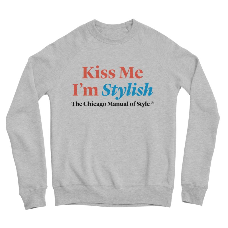 Kiss Me I'm Stylish Men's Sweatshirt by Chicago Manual of Style