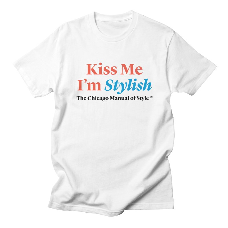 Kiss Me I'm Stylish Men's Regular T-Shirt by Chicago Manual of Style