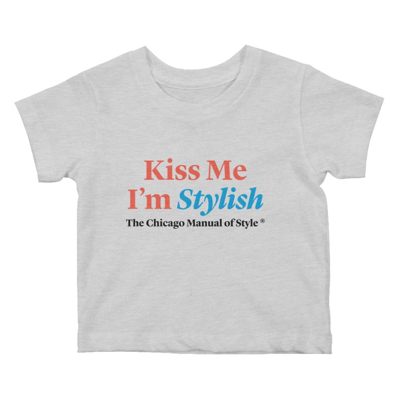Kiss Me I'm Stylish Kids Baby T-Shirt by Chicago Manual of Style
