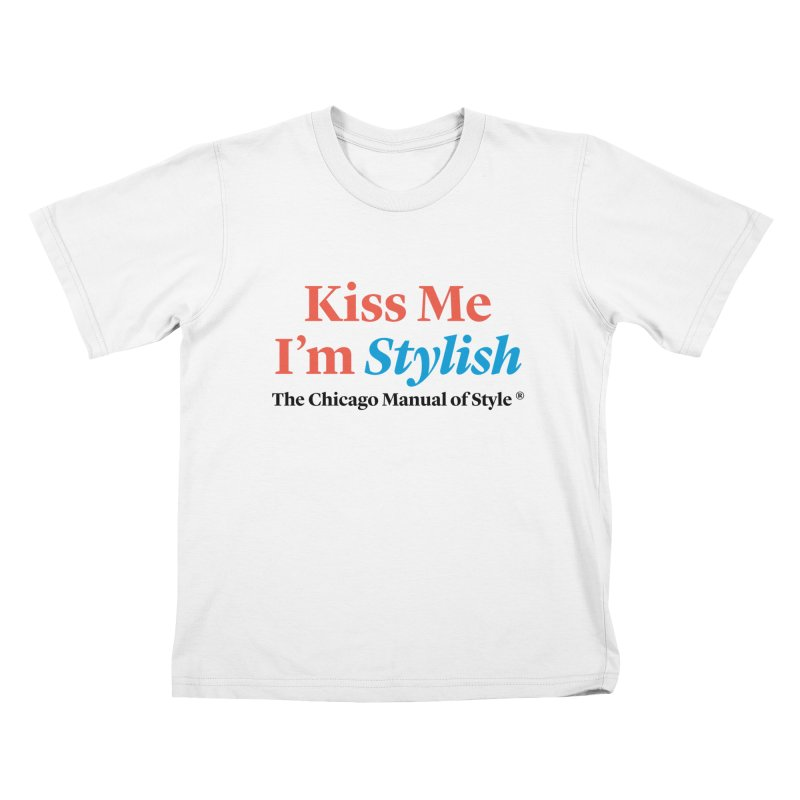 Kiss Me I'm Stylish Kids T-Shirt by Chicago Manual of Style