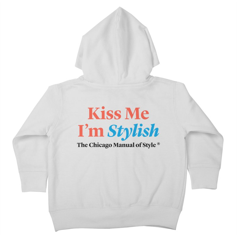 Kiss Me I'm Stylish Kids Toddler Zip-Up Hoody by Chicago Manual of Style
