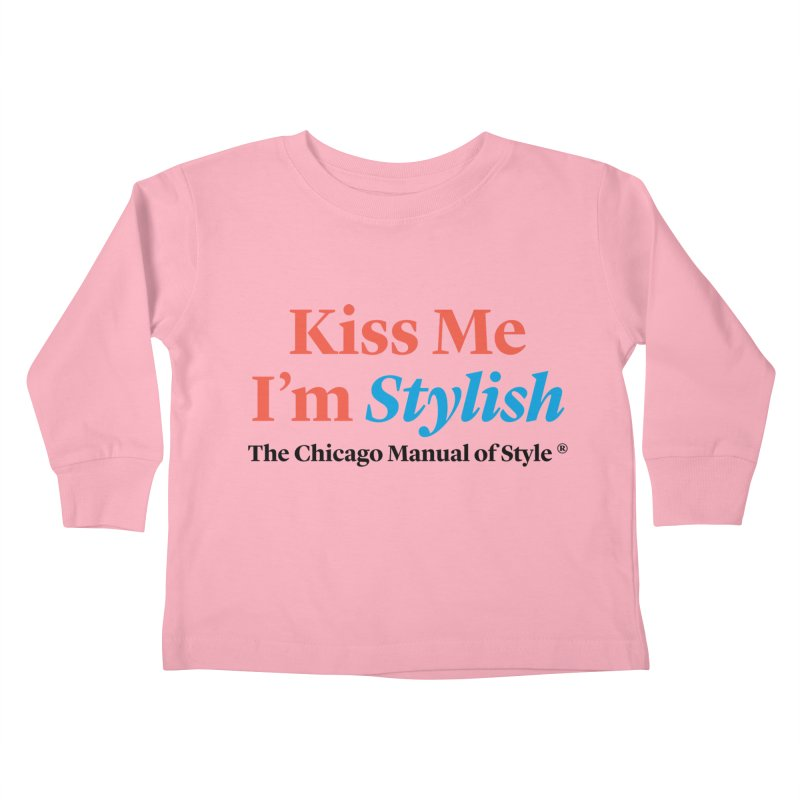 Kiss Me I'm Stylish Kids Toddler Longsleeve T-Shirt by Chicago Manual of Style