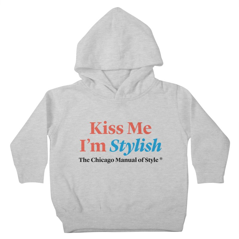 Kiss Me I'm Stylish Kids Toddler Pullover Hoody by Chicago Manual of Style