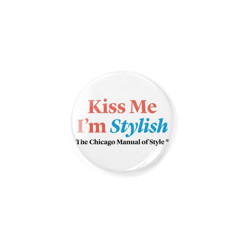 Kiss Me I'm Stylish Accessories Button by Chicago Manual of Style