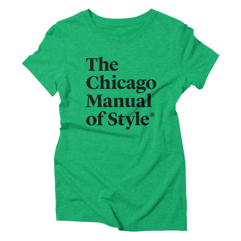The Chicago Manual of Style, Black Logo Women's Triblend T-Shirt by Chicago Manual of Style