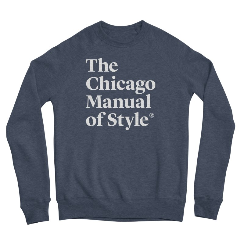 The Chicago Manual of Style, White Logo Women's Sponge Fleece Sweatshirt by Chicago Manual of Style