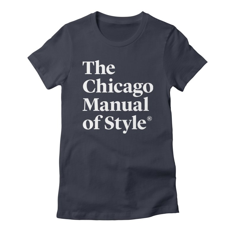 The Chicago Manual of Style, White Logo Women's T-Shirt by Chicago Manual of Style