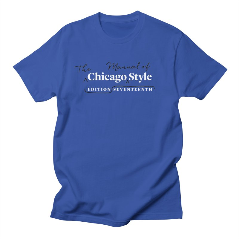 Chicago Style, White + Black / Women's Apparel Women's Unisex T-Shirt by Chicago Manual of Style