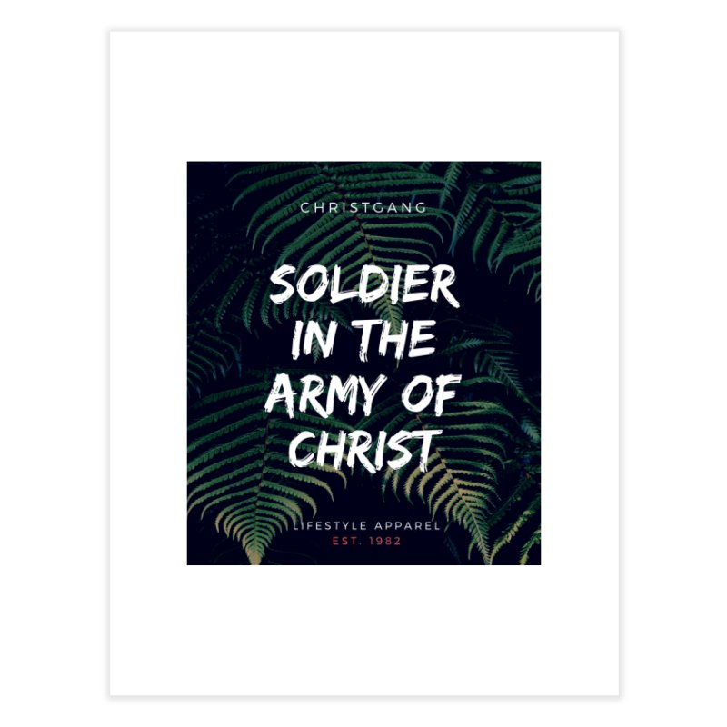 Soldier In The Army Of Christ Home Fine Art Print by ChristGang Apparel