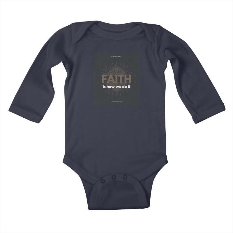 Faith Is How We Do It Kids Baby Longsleeve Bodysuit by ChristGang Apparel