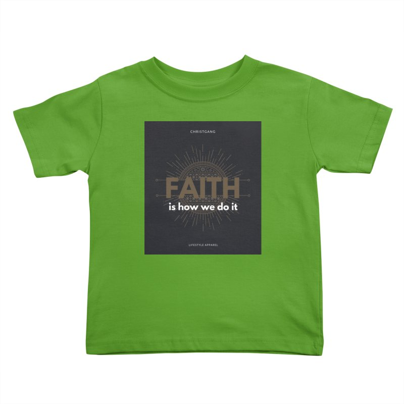 Faith Is How We Do It Kids Toddler T-Shirt by ChristGang Apparel