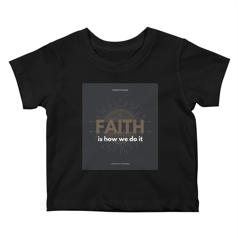 Faith Is How We Do It Kids Baby T-Shirt by ChristGang Apparel